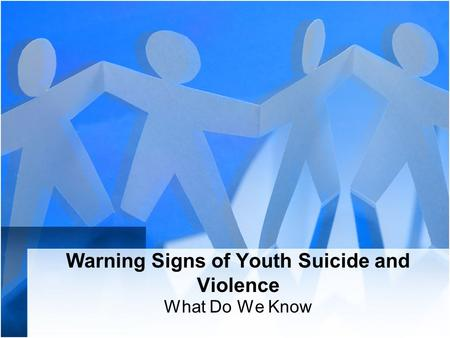 Warning Signs of Youth Suicide and Violence What Do We Know.