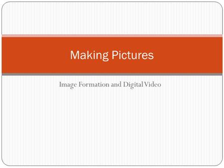 Image Formation and Digital Video Making Pictures.