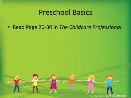 Preschool Basics Read Page 26-30 in The Childcare Professional.