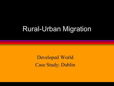 Rural-Urban Migration Developed World Case Study; Dublin.