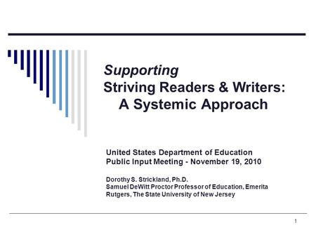 1 Supporting Striving Readers & Writers: A Systemic Approach United States Department of Education Public Input Meeting - November 19, 2010 Dorothy S.
