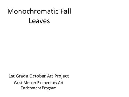 Monochromatic Fall Leaves 1st Grade October Art Project West Mercer Elementary Art Enrichment Program.