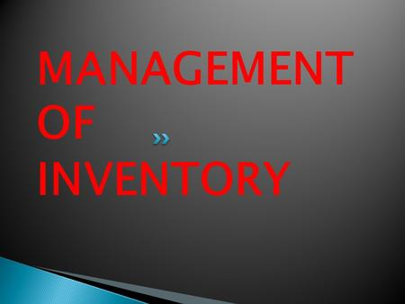 MANAGEMENT OF INVENTORY. The term inventory management is used to designate the aggregate of those items of tangible assets which are :- 1. Held for sale.
