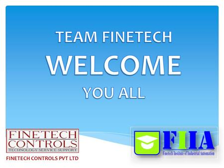 FINETECH CONTROLS PVT LTD.  FINETECH CONTROLS PVT LTD is an ISO 9001- 2008 Company established in 1998 and we are working in Automation Domain with world.