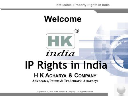 September 10, 2014 © HK Acharya & Company. All Rights Reserved Welcome Intellectual Property Rights in India H K A CHARYA & C OMPANY Advocates, Patent.