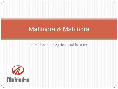 Innovation in the Agricultural Industry Mahindra & Mahindra.