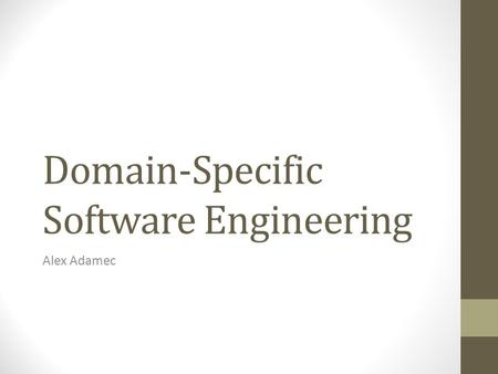 Domain-Specific Software Engineering Alex Adamec.