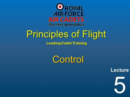 Lecture Leading Cadet Training Principles of Flight 5 Control.