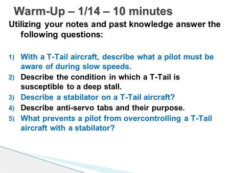 Utilizing your notes and past knowledge answer the following questions: 1) With a T-Tail aircraft, describe what a pilot must be aware of during slow speeds.