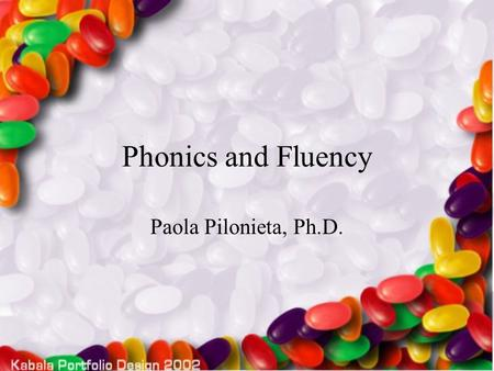 Phonics and Fluency Paola Pilonieta, Ph.D.. 2 What is phonics? The main focus of phonics instruction is to help beginning readers understand letter-sound.