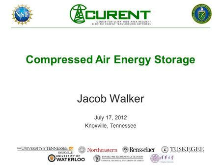 Compressed Air Energy Storage Jacob Walker July 17, 2012 Knoxville, Tennessee.