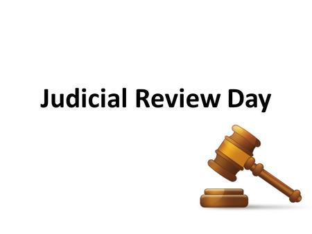 Judicial Review Day. Agenda Self assessment quiz Study Guide Review Game.