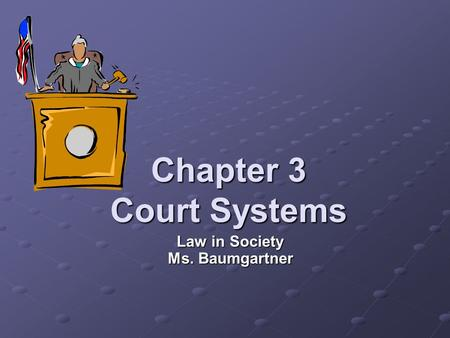 Chapter 3 Court Systems Law in Society Ms. Baumgartner.