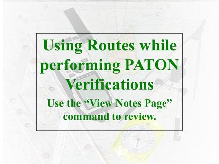 "eee Using Routes while performing PATON Verifications Use the ""View Notes Page"" command to review."