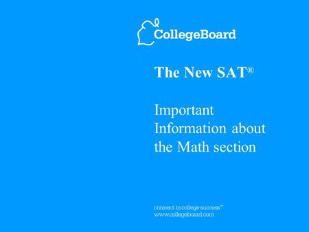 The New SAT ® Important Information about the Math section.