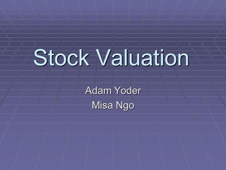 Stock Valuation Adam Yoder Misa Ngo. Valuation methods  Discounted Cash Flow: Dividends  Present Value of Growth Opportunities  P/E ratio: Price/ Earnings.