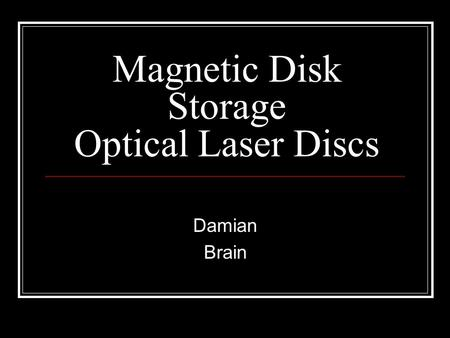Magnetic Disk Storage Optical Laser Discs Damian Brain.