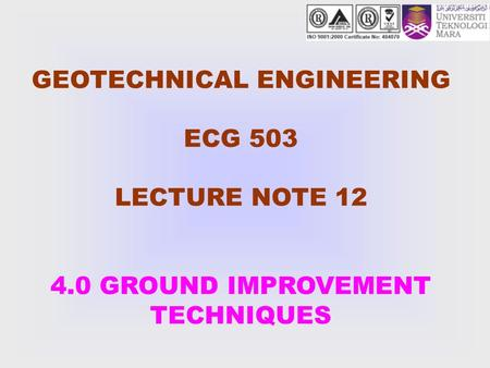 GEOTECHNICAL ENGINEERING ECG 503 LECTURE NOTE 12 4.0 GROUND IMPROVEMENT TECHNIQUES.