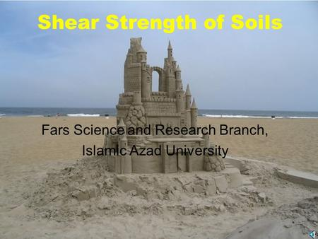Shear Strength of Soils Fars Science and Research Branch, Islamic Azad University.