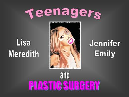 "The effects of plastic surgery in the media on Teens  Television  Shows like ""Extreme Makeover"" and ""The Swan"" are fueling the desire of teens to change."