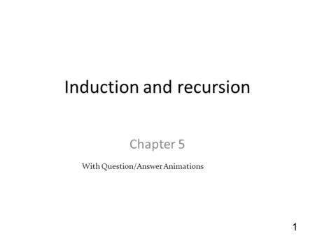 Induction and recursion Chapter 5 1 With Question/Answer Animations.