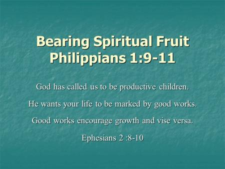 Bearing Spiritual Fruit Philippians 1:9-11 God has called us to be productive children. He wants your life to be marked by good works. Good works encourage.