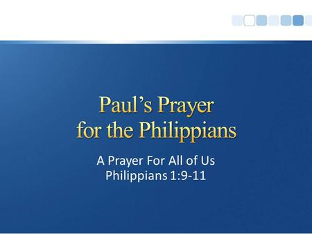 "A Prayer For All of Us Philippians 1:9-11. Paul made a habit of praying for brethren: ""how unceasingly I make mention of you, always in my prayers "" (Romans."