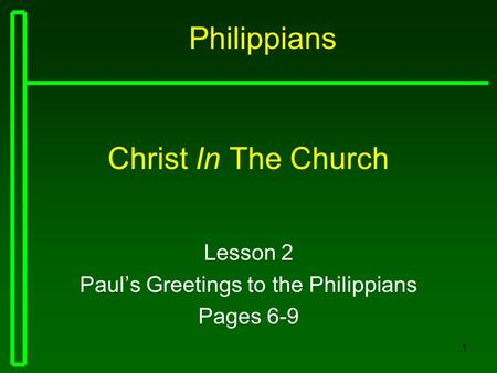 1 Christ In The Church Lesson 2 Paul's Greetings to the Philippians Pages 6-9 Philippians.