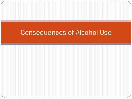 Consequences of Alcohol Use. Basic facts Alcohol is the most widely used and abused drug. Although drinking alcohol is illegal for people under the age.
