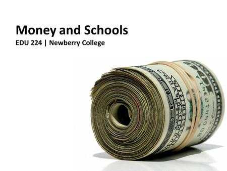 Money and Schools EDU 224 | Newberry College. Money and Schools Why is money important? What are the three main three trends in educational finance? What.