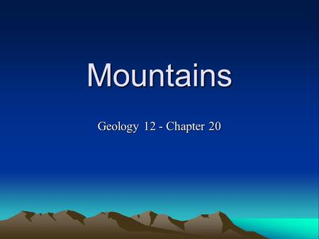 Mountains Geology 12 - Chapter 20. Orogeny Mountains are the result of tectonic forces to rock. Orogeny is the process by which a mountain is built. Mountain-building.