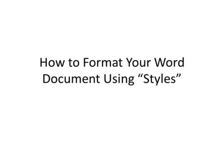 "How to Format Your Word Document Using ""Styles"""