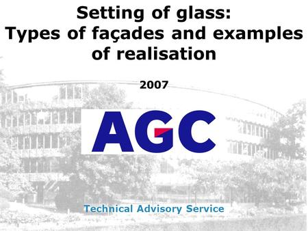 Setting of glass: Types of façades and examples of realisation 2007 Technical Advisory Service.