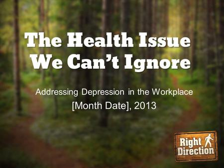 Addressing Depression in the Workplace [Month Date], 2013.