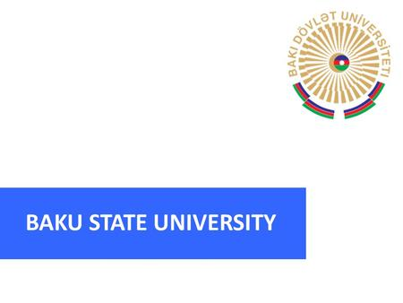 BAKU STATE UNIVERSITY. 2 Azerbaijan is the largest country in the Caucasus region of EURASIA. Located at the crossroads of WESTERN ASIA and EASTERN EUROPE.