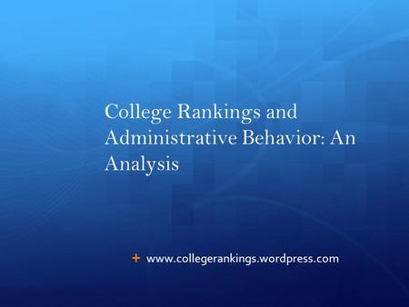 College Rankings and Administrative Behavior: An Analysis  www.collegerankings.wordpress.com.