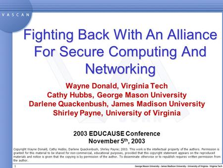 1 Fighting Back With An Alliance For Secure Computing And Networking Wayne Donald, Virginia Tech Cathy Hubbs, George Mason University Darlene Quackenbush,