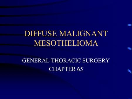 DIFFUSE MALIGNANT MESOTHELIOMA GENERAL THORACIC SURGERY CHAPTER 65.