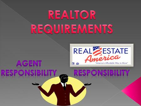 AGENT RESPONSIBILITIES 1)Keep license current 2)Learn REA system 3)Follow REA rules and regulations 4)Pay for any licensing requirements 5)Pay and maintain;