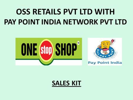OSS RETAILS PVT LTD WITH PAY POINT INDIA NETWORK PVT LTD SALES KIT.