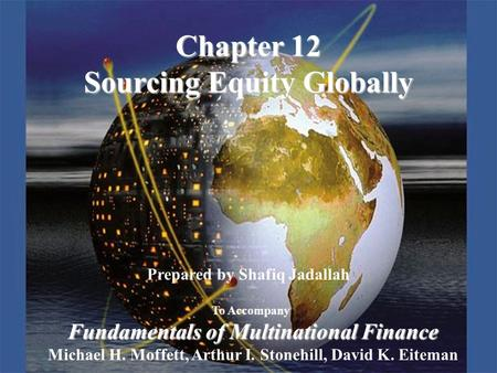 Copyright © 2003 Pearson Education, Inc.Slide 12-1 Prepared by Shafiq Jadallah To Accompany Fundamentals of Multinational Finance Michael H. Moffett, Arthur.