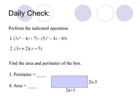 Daily Check: Perform the indicated operation. Find the area and perimeter of the box. 3. Perimeter = ____ 4. Area = ____ 2x+1 2x-3.