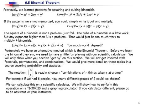 6.5 Binomial Theorem 1 Previously, we learned patterns for squaring and cubing binomials. (x+y) 2 = x 2 + 2xy + y 2 (x+y) 3 = x 3 + 3x 2 y + 3xy 2 + y.