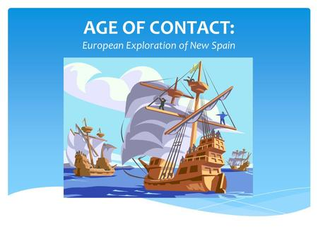 AGE OF CONTACT: European Exploration of New Spain.