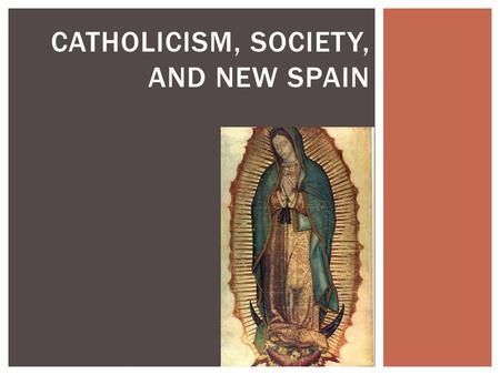 CATHOLICISM, SOCIETY, AND NEW SPAIN.  The most urbanized and populated areas in the Americas were under Spanish control  Strict bureaucracy, ruled ultimately.