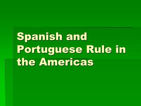 Spanish and Portuguese Rule in the Americas. Politics: Spain's Colonies  1500's Spain had two viceroyalties (regions in the Americas) 1) New Spain, capital.