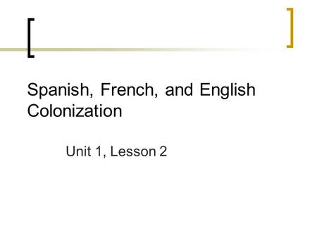 Spanish, French, and English Colonization Unit 1, Lesson 2.