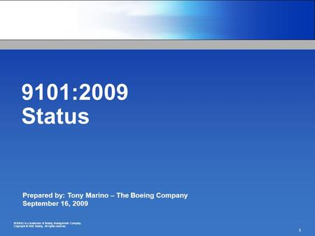 BOEING is a trademark of Boeing Management Company. Copyright © 2005 Boeing. All rights reserved. 1 9101:2009 Status Prepared by: Tony Marino – The Boeing.