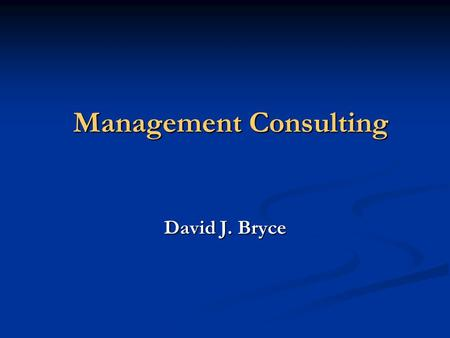 Management Consulting David J. Bryce. Wharton Students' Rankings of Major Consulting Firms 2000 1. McKinsey & Company 4.8 2. Boston Consulting Group (BCG)4.7.