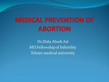 Dr.Zhila Abedi Asl MD.Fellowship of lnfertility Tehran medical university.